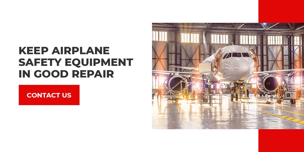 Keep Auirplane safety equipment in good repair